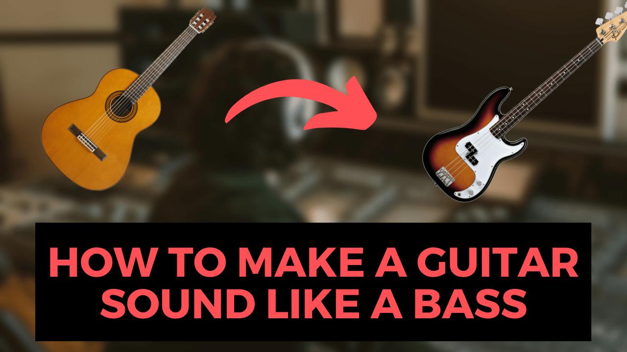 How to Make a Guitar Sound Like a Bass