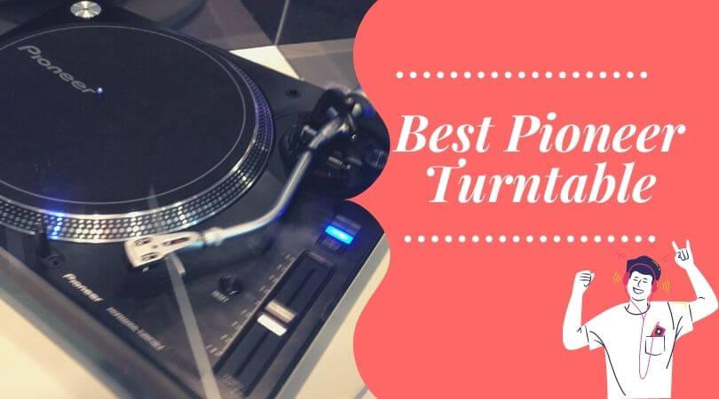 Best Pioneer Turntable