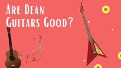 Are Dean Guitars Good