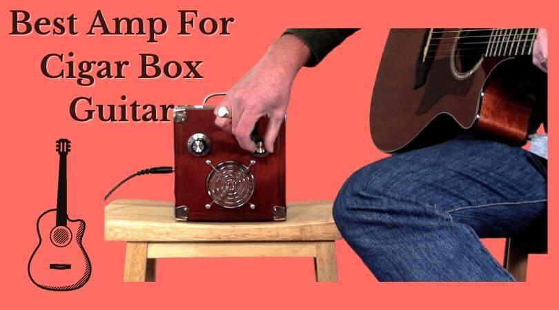 Best Amp For Cigar Box Guitar